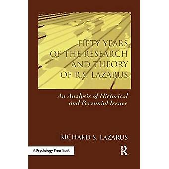 Fifty Years of the Research and theory of R.s. Lazarus  An Analysis of Historical and Perennial Issues by Lazarus & Richard S.