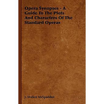 Opera Synopses  A Guide to the Plots and Characters of the Standard Operas by McSpadden & J. Walker