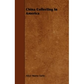China Collecting In America by Earle & Alice Morse