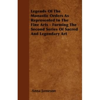 Legends of the Monastic Orders as Represented in the Fine Arts  Forming the Second Series of Sacred and Legendary Art by Jameson & Anna