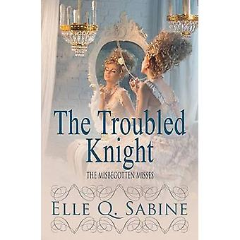 The Misbegotten Misses The Troubled Knight by Sabine & Elle Q.