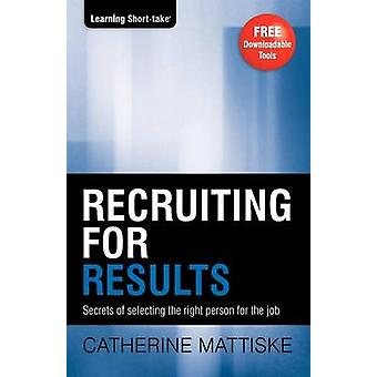 Recruiting for Results by Mattiske & Catherine