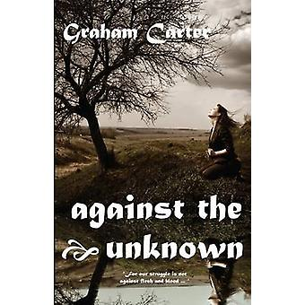 Against the Unknown by Carter & Graham