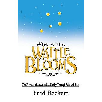 Where the Wattle Blooms The Fortunes of an Australian Family Through War and Peace by Beckett & Fred