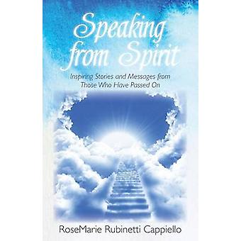 Speaking from Spirit Inspiring Stories and Messages from Those Who Have Passed on by Rubinetti Cappiello & Rosemarie