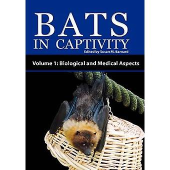 Bats in Captivity  Volume 1 Biological and Medical Aspects by Barnard & Susan M.