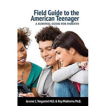 Field Guide To The American Teenager A Survival Guide For Parents by Vergamini & Jerome C