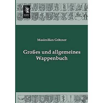 Grosses Und Allgemeines Wappenbuch by Gritzner & Maximilian