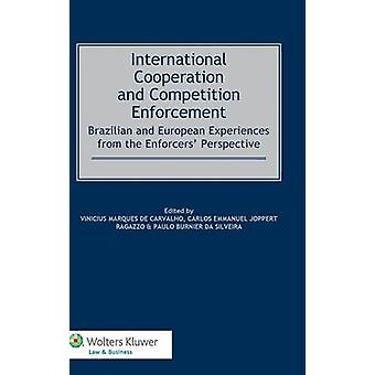 International Cooperation and Competition Enforcement Brazilian and European Experiences from the Enforcers Perspective by Carvalho