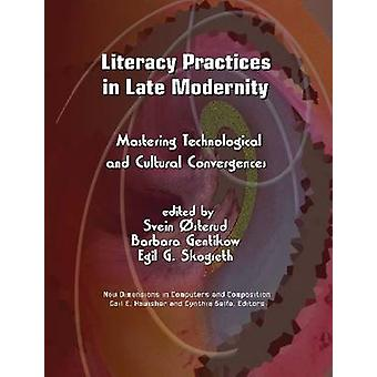 Literacy Practices in Late Modernity - Mastering Technological and Cul