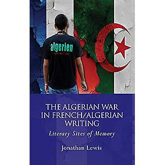 The Algerian War in French/Algerian Writing - Literary Sites of Memory