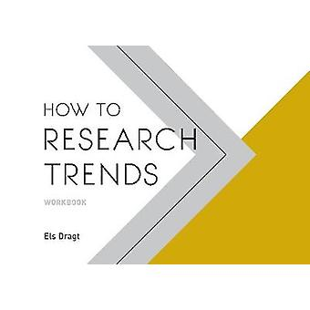 How to Research Trends Workbook by Els Dragt - 9789063695279 Book