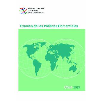 Examen de Las Politicas Comerciales 2015 Chile - Chile by World Trade