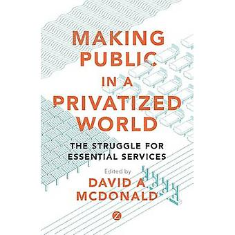 Making Public in a Privatized World - The Struggle for Essential Servi