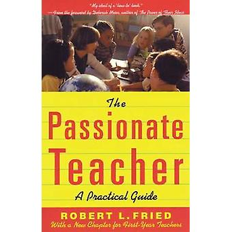 The Passionate Teacher - A Practical Guide (2nd Revised edition) by Ro
