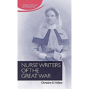 Nurse Writers of the Great War by Christine Hallett - Christine Halle