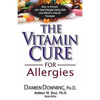The Vitamin Cure for Allergies - How to Prevent and Treat Allergies Us