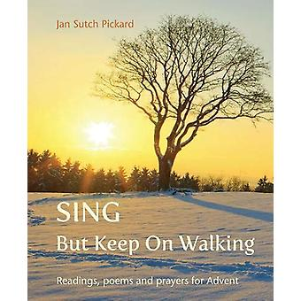 Sing But Keep On Walking - Readings - poems and prayers for Advent by