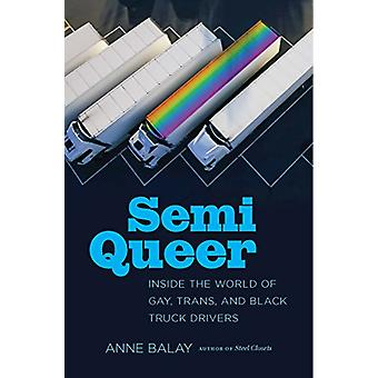 Semi Queer - Inside the World of Gay - Trans - and Black Truck Drivers