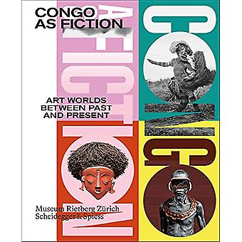 Congo as Fiction - Art Worlds Between Past and Present by Nanina Guyer