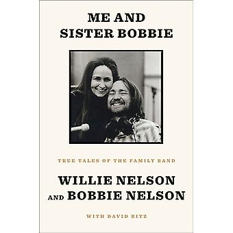 Me and Sister Bobbie  True Tales of the Family Band by Willie Nelson
