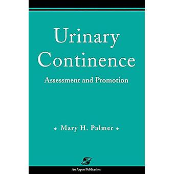 Urinary Continence - Assessment and Promotion by Mary H. Palmer - 9780