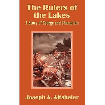 The Rulers of the Lakes - A Story of George and Champlain by Joseph a