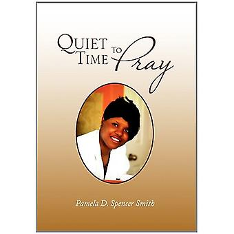 Quiet Time to Pray by Pamela D Spencer Smith - 9781462881680 Book