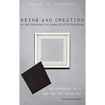 Being and Creation in the Theology of John Scottus Eriugena by Sergei