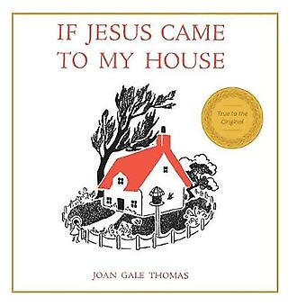If Jesus Came to My House by Joan G Thomas - 9781626542020 Book
