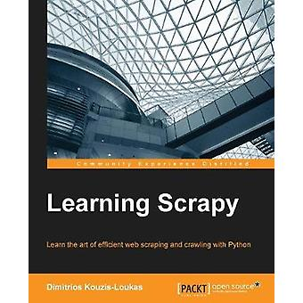 Learning Scrapy by Dimitrios Kouzis-Loukas - 9781784399788 Book