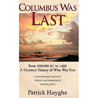 Columbus Was Last - From 200 -000 B.C. to 1492 - a Heretical History o