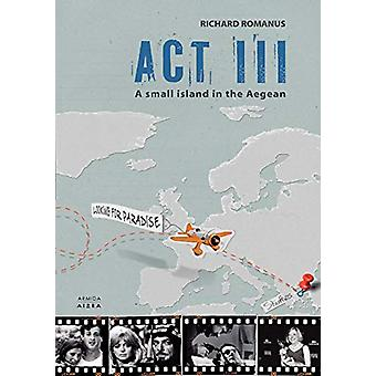 Act III - A Small Island in the Aegean by Richard Romanus - 9789963706