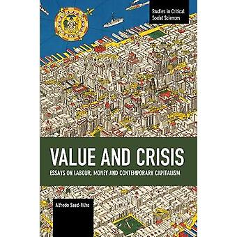 Value and Crisis Essays on Labour Money and Contemporary Capitalism Studies in Critical Social Sciences