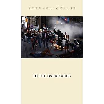To the Barricades by Stephen Collis