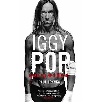 Iggy Pop Open Up And Bleed by Trynka & Paul
