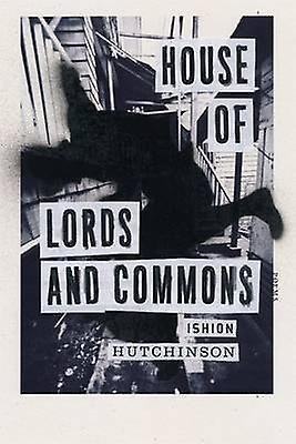 House of Lords and Commons by Ishion Hutchinson - 9780374173029 Book