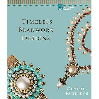 Timeless Beadwork Designs by Cynthia Rutledge - 9781454708759 Book