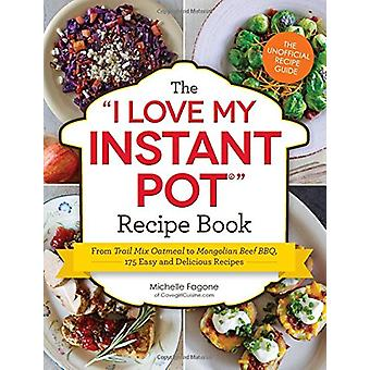 The I Love My Instant Pot (R) Recipe Book - From Trail Mix Oatmeal to