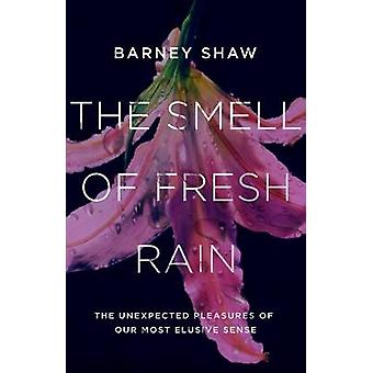 The Smell of Fresh Rain - The Unexpected Pleasures of our Most Elusive
