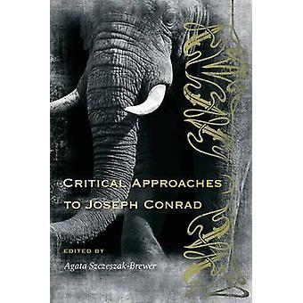 Critical Approaches to Joseph Conrad door Agata Szczeszak-Brouwer - 9781