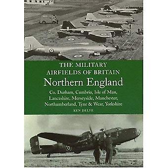 Military Airfields of Britain: Northern England: Cheshire, Isle of Man, Lancashire, Merseyside, Manchester, Yorkshire