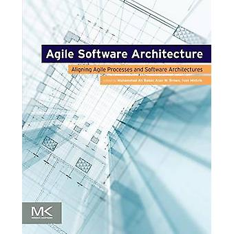 Agile Software Architecture Aligning Agile Processes and Software Architectures by Babar & Muhammad Ali