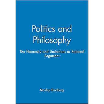 Politics and Philosophy The Necessity and Limitations or Rational Argument by Kleinberg & Stanley S.