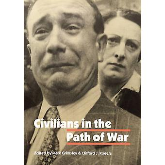 Civilians in the Path of War by Edited by Mark Grimsley & Edited by Clifford J Rogers