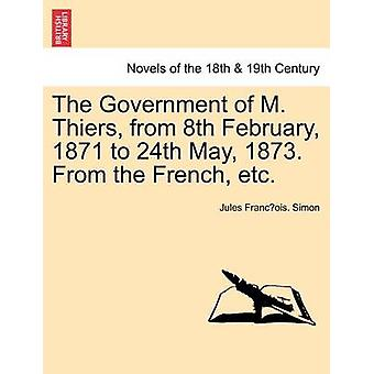 The Government of M. Thiers from 8th February 1871 to 24th May 1873. from the French Etc. Vol. II by Simon & Jules Franc