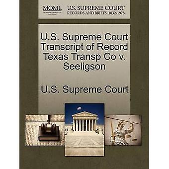 U.S. Supreme Court Transcript of Record Texas Transp Co v. Seeligson by U.S. Supreme Court