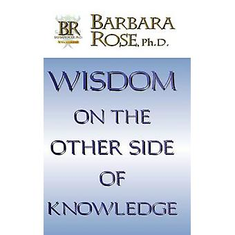Wisdom On the Other Side Of Knowledge by ROSE & BARBARA