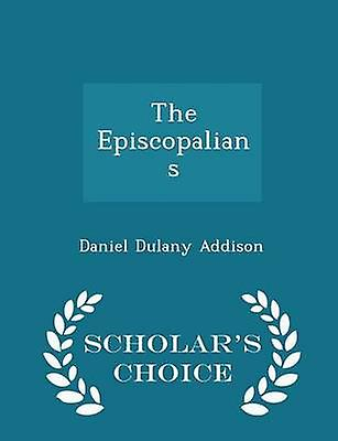 The Episcopalians  Scholars Choice Edition by Addison & Daniel Dulany