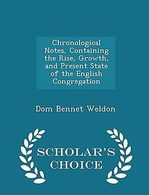 Chronological Notes Containing the Rise Growth and Present State of the English Congregation  Scholars Choice Edition by Weldon & Dom Bennet